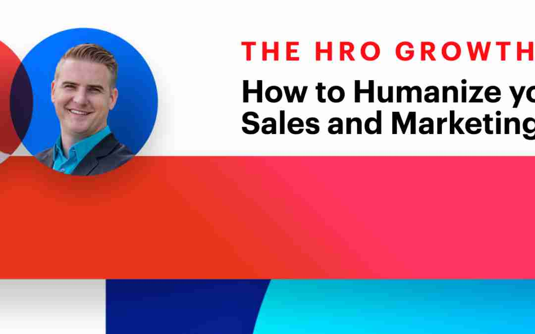 How to Humanize Your HRO Sales and Marketing for Maximum Growth